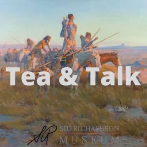 Sid Richardson Museum: Virtual Tea & Talk